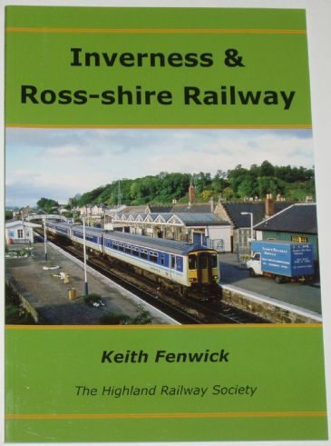 The Inverness and Ross-shire Railway, by Keith Fenwick